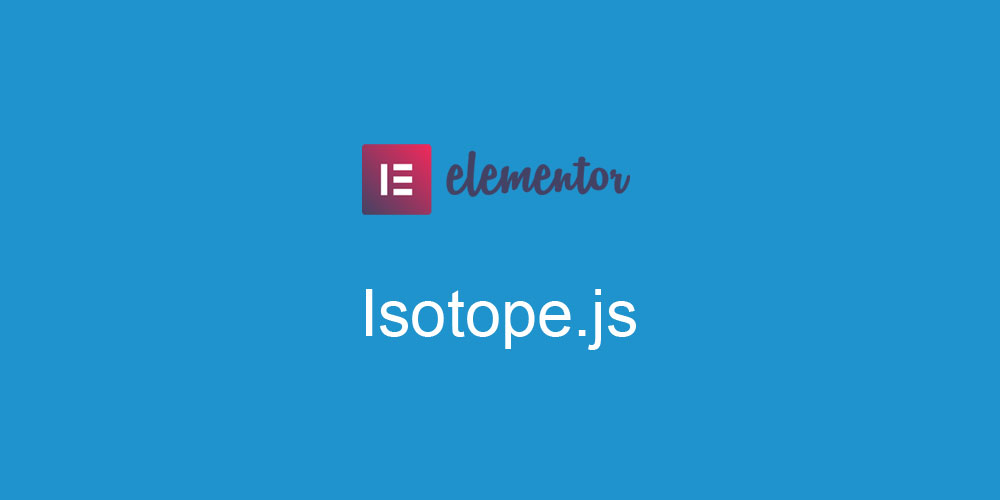 Isotope (Masonry) JS library not working in elementor
